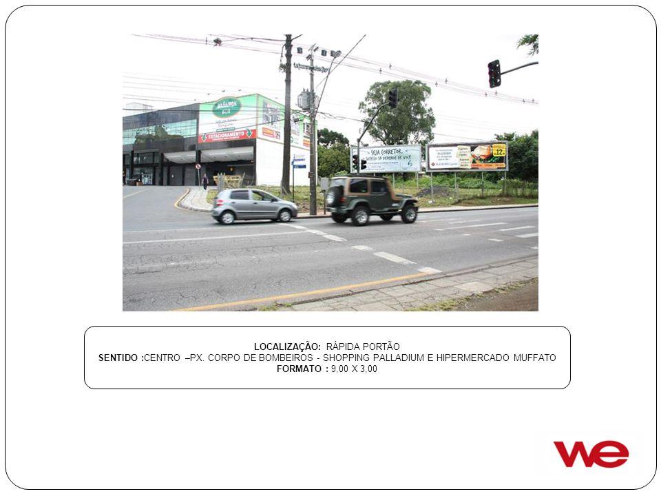 LOCALIZAÇÃO: RÁPIDA PORTÃO SENTIDO :CENTRO –PX. CORPO DE BOMBEIROS - SHOPPING PALLADIUM E HIPERMERCADO MUFFATO FORMATO : 9,00 X 3,00