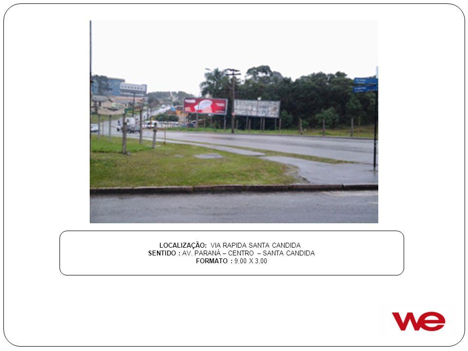 LOCALIZAÇÃO: VIA RAPIDA SANTA CANDIDA SENTIDO : AV. PARANÁ – CENTRO – SANTA CANDIDA FORMATO : 9,00 X 3,00
