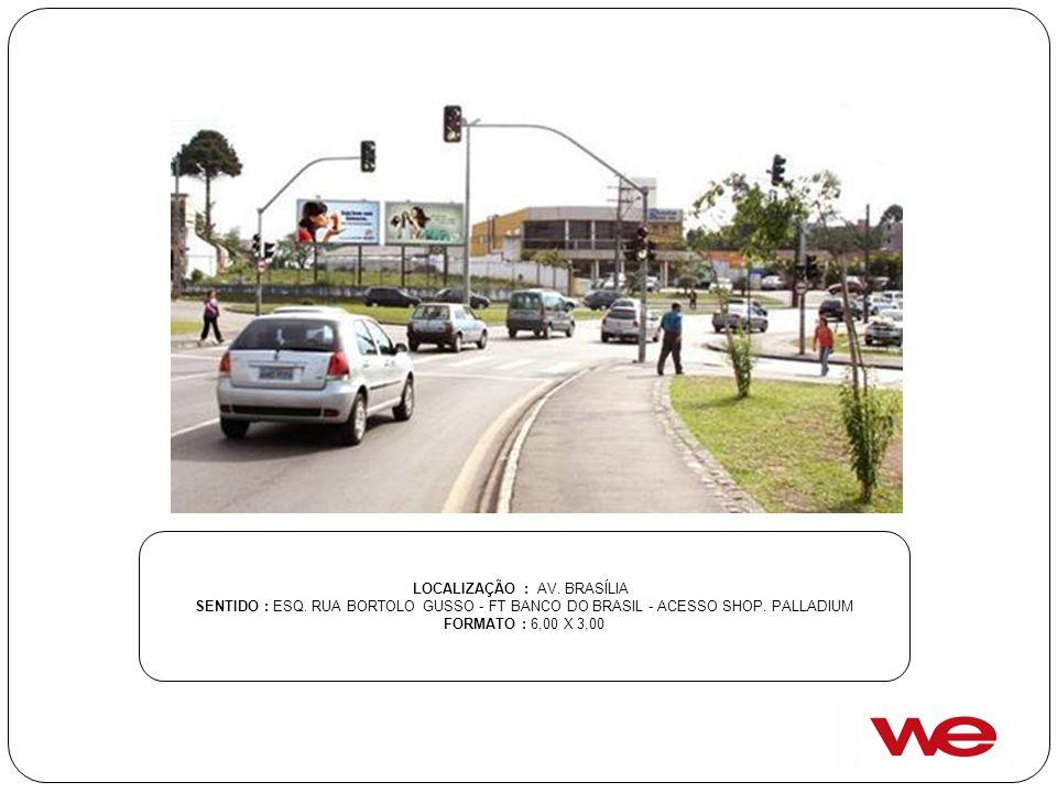 LOCALIZAÇÃO : AV. BRASÍLIA SENTIDO : ESQ. RUA BORTOLO GUSSO - FT BANCO DO BRASIL - ACESSO SHOP. PALLADIUM FORMATO : 6,00 X 3,00