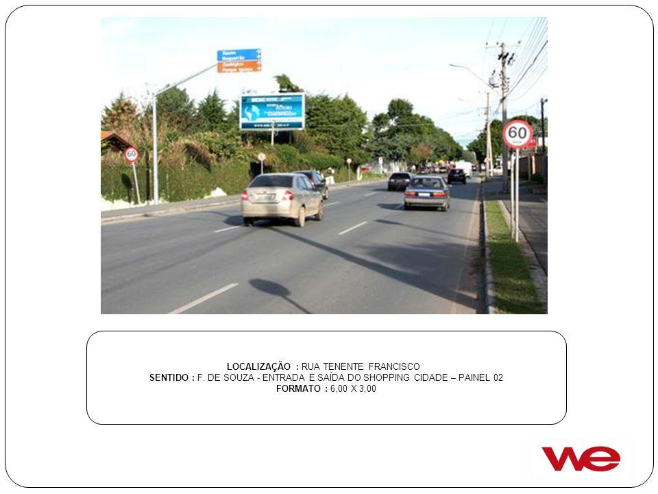 LOCALIZAÇÃO : RUA TENENTE FRANCISCO SENTIDO : F. DE SOUZA - ENTRADA E SAÍDA DO SHOPPING CIDADE – PAINEL 02 FORMATO : 6,00 X 3,00
