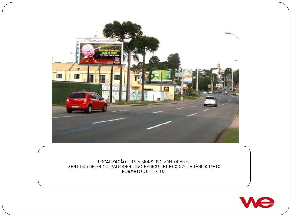 LOCALIZAÇÃO : RUA MONS. IVO ZANLORENZI SENTIDO : RETORNO PARKSHOPPING BARIGUI -FT ESCOLA DE TÊNNIS PIETO FORMATO : 6,00 X 3,00