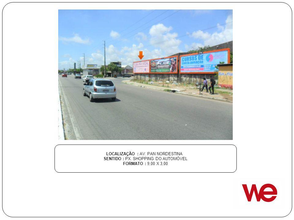 LOCALIZAÇÃO : AV. PAN NORDESTINA SENTIDO : PX. SHOPPING DO AUTOMÓVEL FORMATO : 9,00 X 3,00