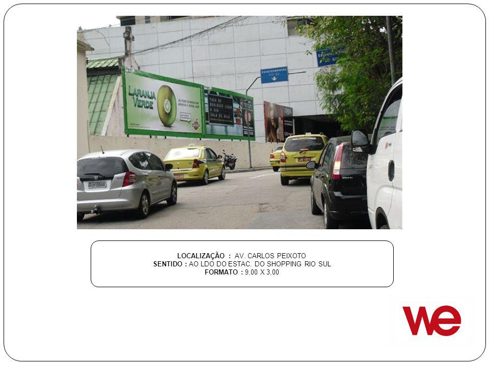 LOCALIZAÇÃO : AV. CARLOS PEIXOTO SENTIDO : AO LDO DO ESTAC. DO SHOPPING RIO SUL FORMATO : 9,00 X 3,00