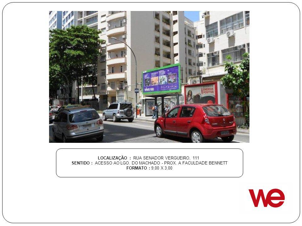 LOCALIZAÇÃO : RUA SENADOR VERGUEIRO, 111 SENTIDO : ACESSO AO LGO. DO MACHADO - PROX. A FACULDADE BENNETT FORMATO : 9,00 X 3,00