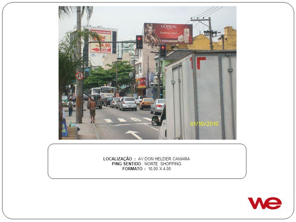 LOCALIZAÇÃO : AV DON HELDER CAMARA PING SENTIDO : NORTE SHOPPING FORMATO : 10,00 X 4,00