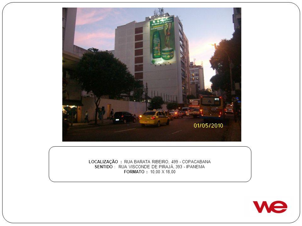 LOCALIZAÇÃO : RUA BARATA RIBEIRO, 499 - COPACABANA SENTIDO : RUA VISCONDE DE PIRAJÁ, 393 - IPANEMA FORMATO : 10,00 X 18,00
