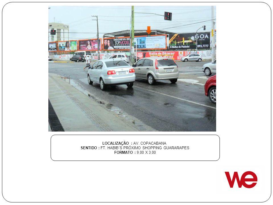 LOCALIZAÇÃO : AV. COPACABANA SENTIDO : FT. HABIB´S PRÓXIMO SHOPPING GUARARAPES FORMATO : 9,00 X 3,00