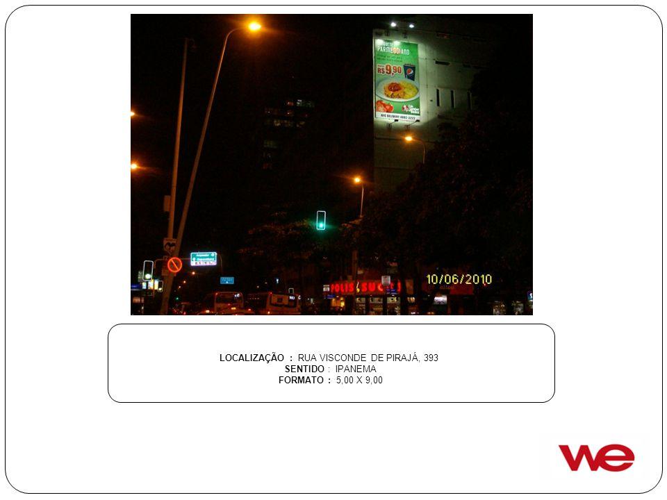 LOCALIZAÇÃO : RUA VISCONDE DE PIRAJÁ, 393 SENTIDO : IPANEMA FORMATO : 5,00 X 9,00