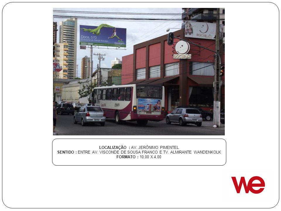 LOCALIZAÇÃO : AV. JERÔNIMO PIMENTEL SENTIDO : ENTRE AV. VISCONDE DE SOUSA FRANCO E TV. ALMIRANTE WANDENKOLK FORMATO : 10,00 X 4,00