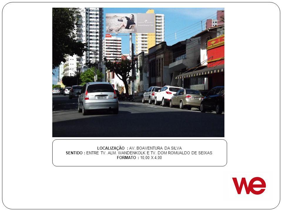 LOCALIZAÇÃO : AV. BOAVENTURA DA SILVA SENTIDO : ENTRE TV. ALM. WANDENKOLK E TV. DOM ROMUALDO DE SEIXAS FORMATO : 10,00 X 4,00
