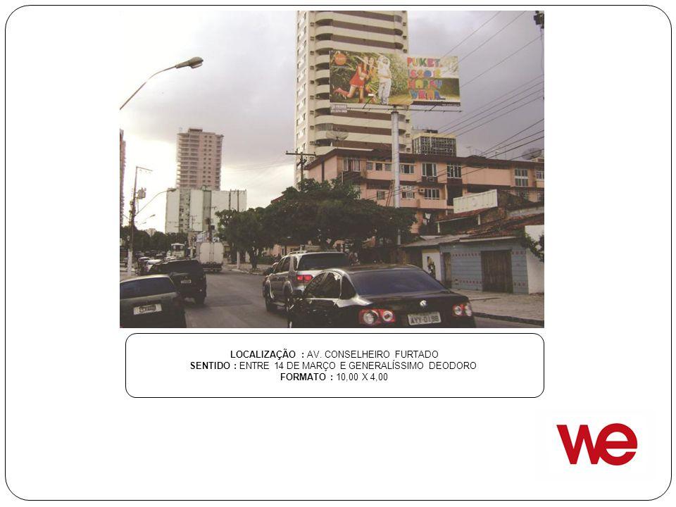 LOCALIZAÇÃO : AV. CONSELHEIRO FURTADO SENTIDO : ENTRE 14 DE MARÇO E GENERALÍSSIMO DEODORO FORMATO : 10,00 X 4,00