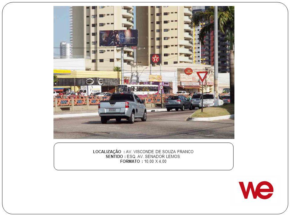 LOCALIZAÇÃO : AV. VISCONDE DE SOUZA FRANCO SENTIDO : ESQ. AV. SENADOR LEMOS FORMATO : 10,00 X 4,00