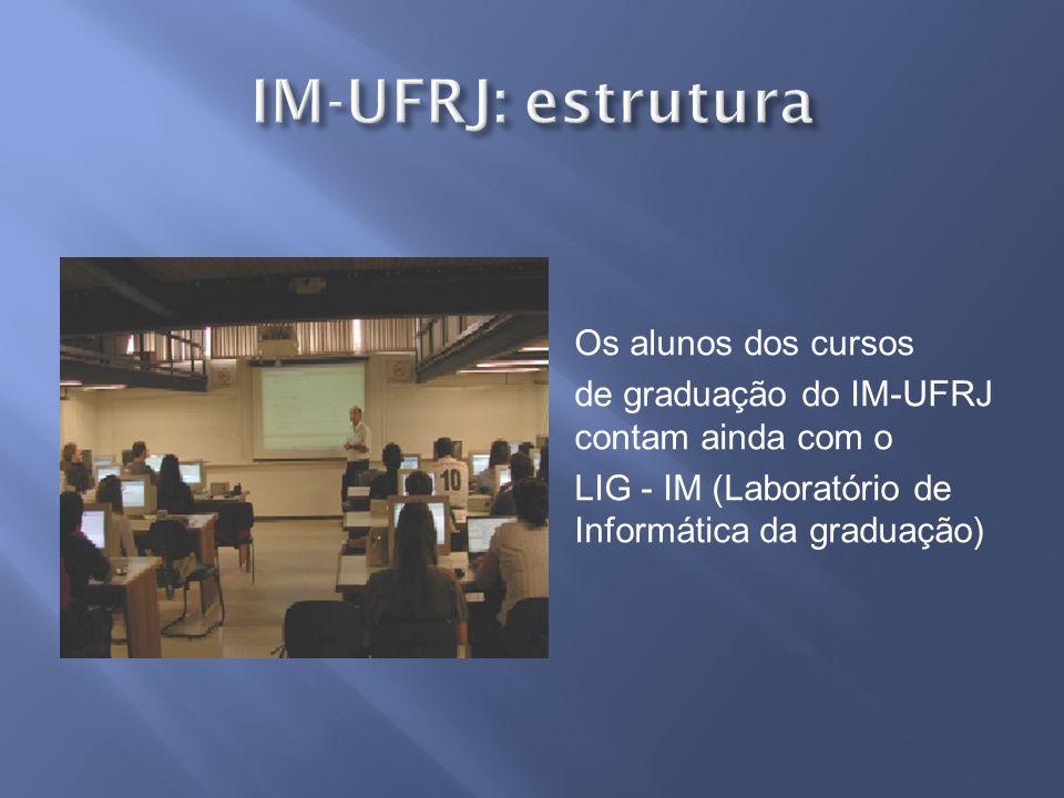 Os alunos dos cursos de graduação do IM-UFRJ contam ainda com o LIG - IM (Laboratório de Informática da graduação)