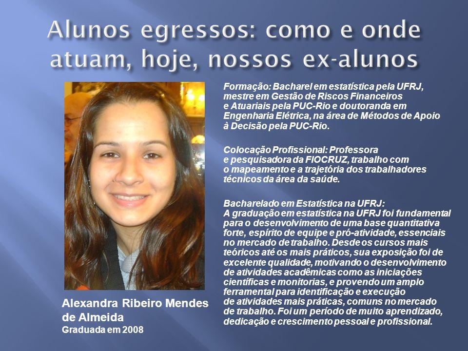 Formação: Bacharel em estatística pela UFRJ, mestre em Gestão de Riscos Financeiros e Atuariais pela PUC-Rio e doutoranda em Engenharia Elétrica, na área de Métodos de Apoio à Decisão pela PUC-Rio.