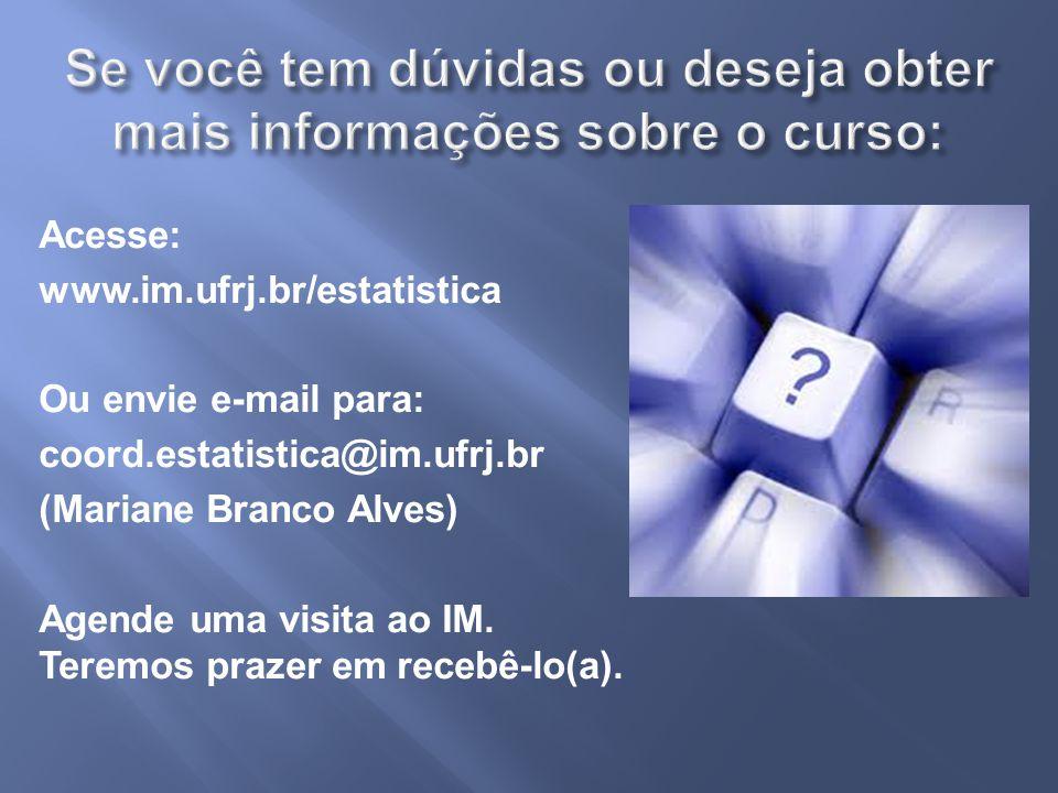 Acesse: www.im.ufrj.br/estatistica Ou envie e-mail para: coord.estatistica@im.ufrj.br (Mariane Branco Alves) Agende uma visita ao IM.