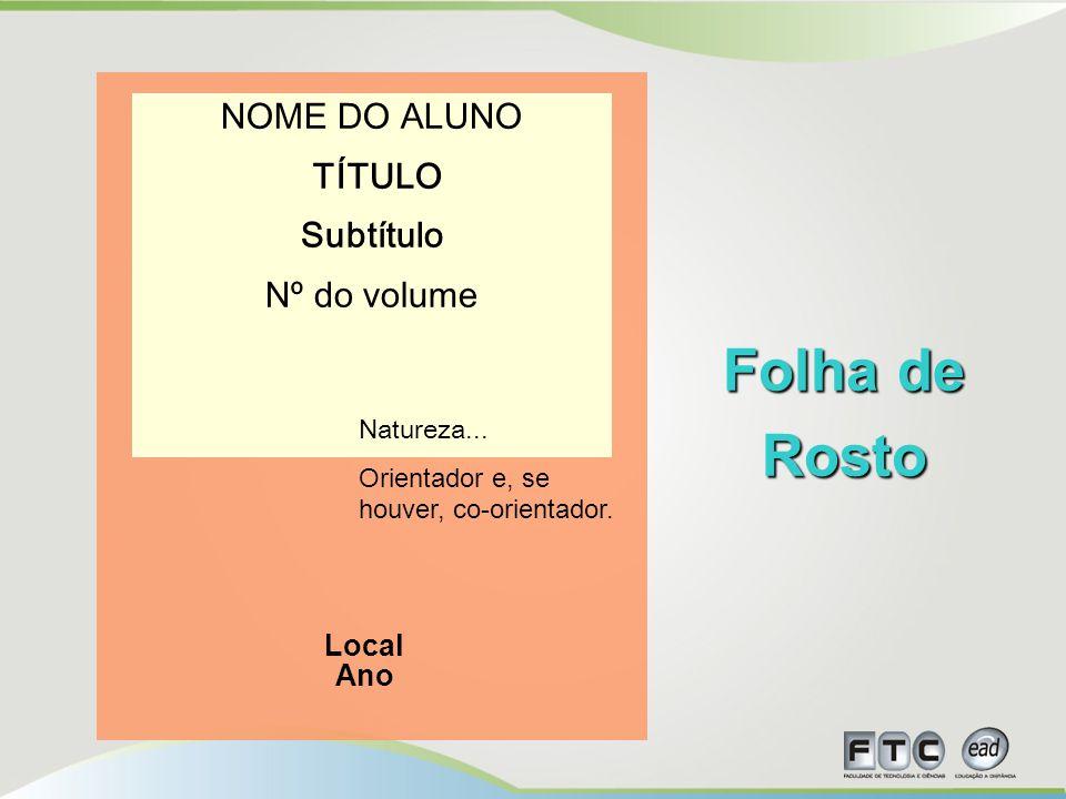 NOME DO ALUNO TÍTULO Subtítulo Nº do volume Local Ano Folha de Rosto Natureza...