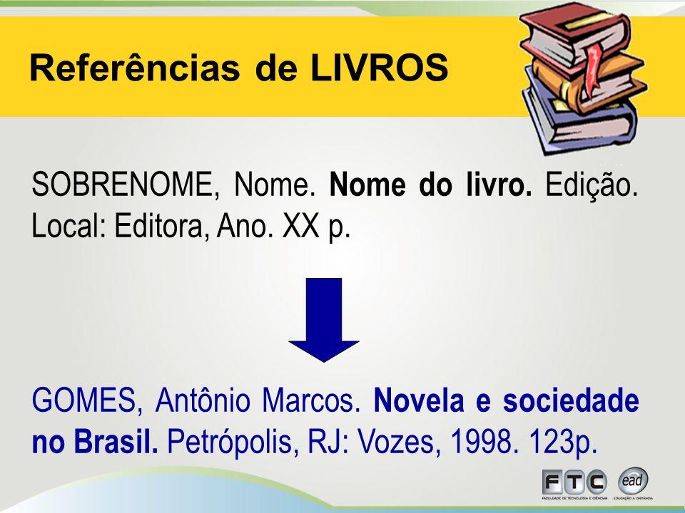 Referências de LIVROS SOBRENOME, Nome.Nome do livro.