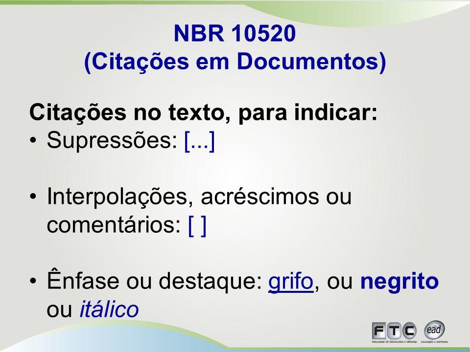 NBR 10520 (Citações em Documentos) Citações no texto, para indicar: Supressões: [...] Interpolações, acréscimos ou comentários: [ ] Ênfase ou destaque: grifo, ou negrito ou itálico
