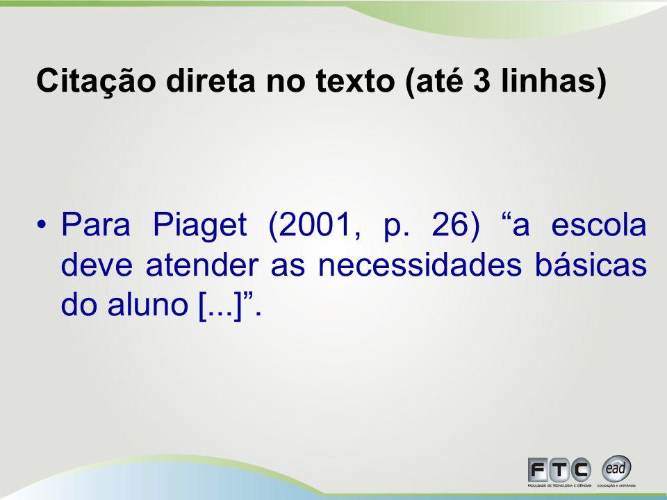 Citação direta no texto (até 3 linhas) Para Piaget (2001, p.