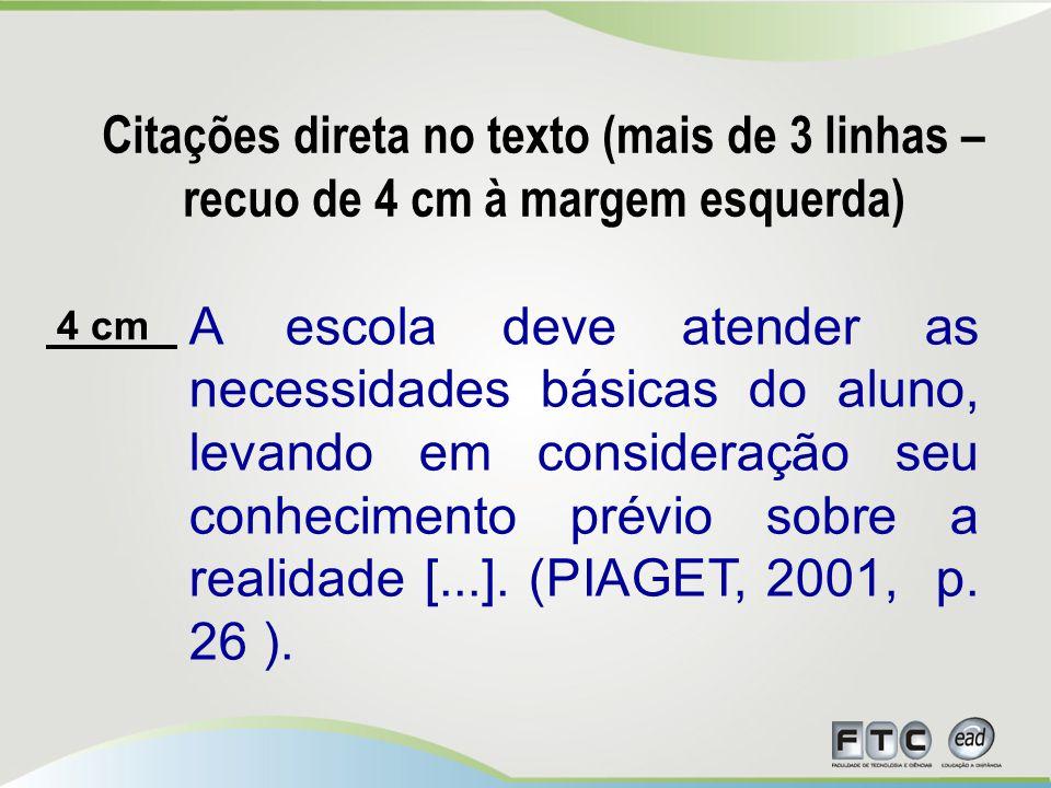 A escola deve atender as necessidades básicas do aluno, levando em consideração seu conhecimento prévio sobre a realidade [...].