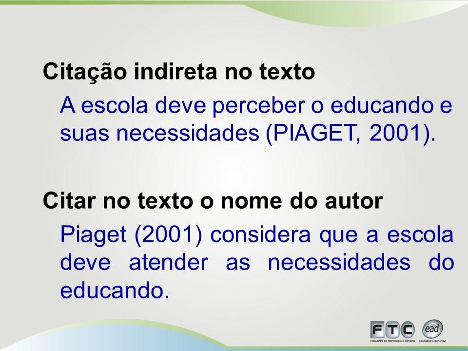 Citação indireta no texto A escola deve perceber o educando e suas necessidades (PIAGET, 2001).