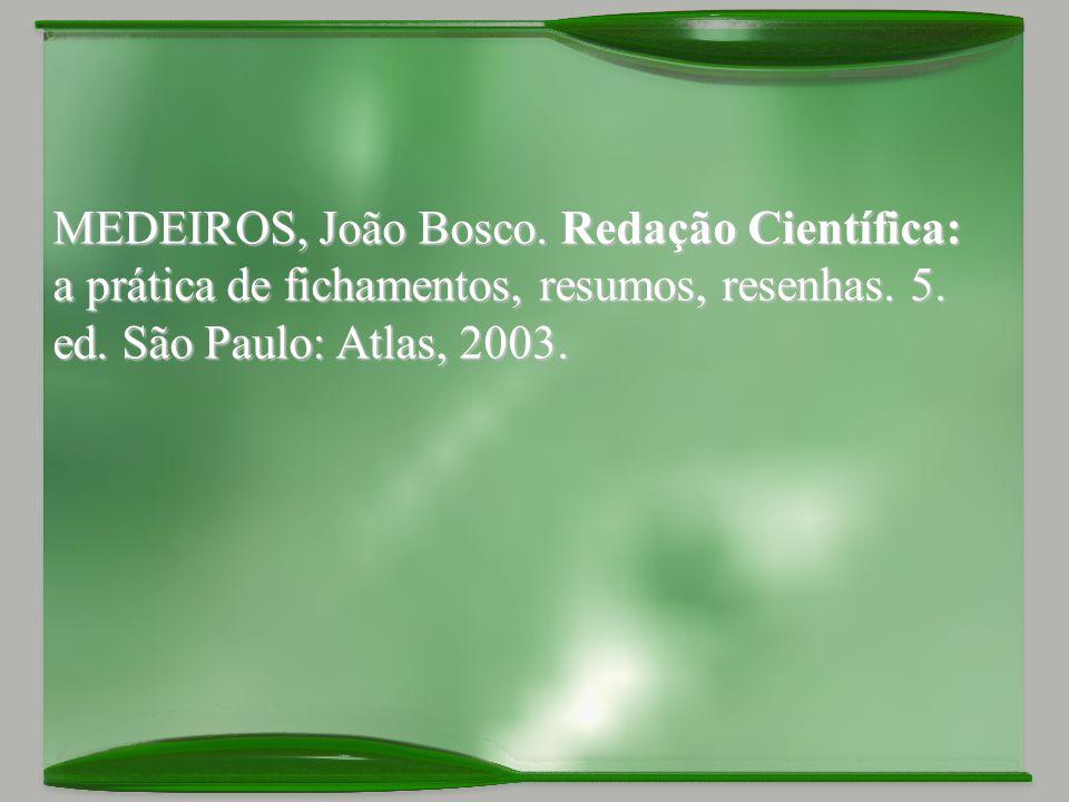 MEDEIROS, João Bosco.Redação Científica: a prática de fichamentos, resumos, resenhas.