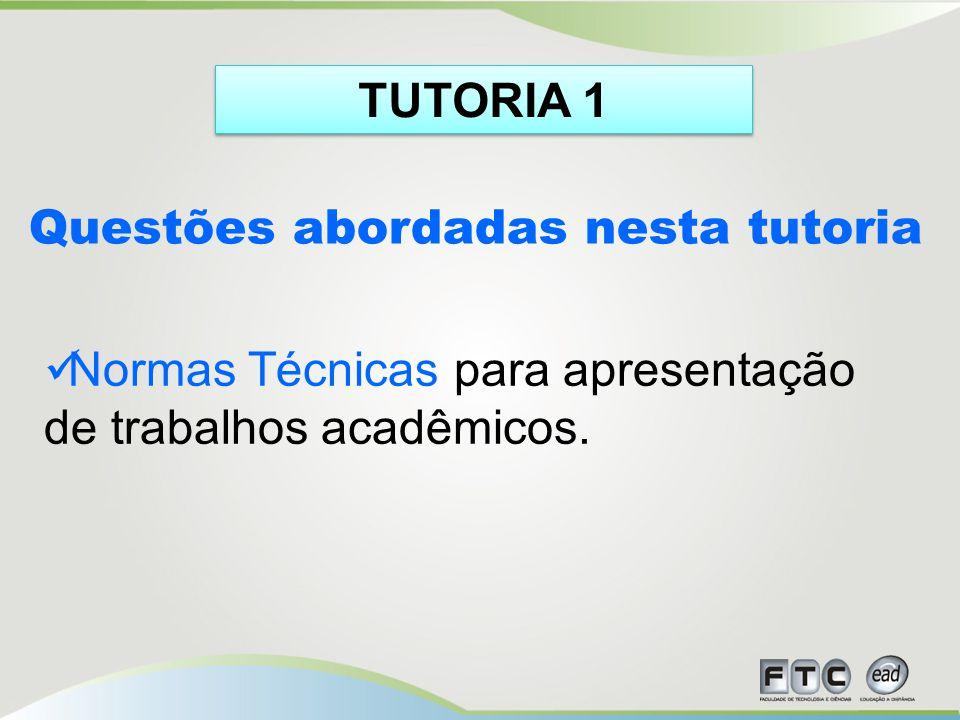 Questões abordadas nesta tutoria Normas Técnicas para apresentação de trabalhos acadêmicos.