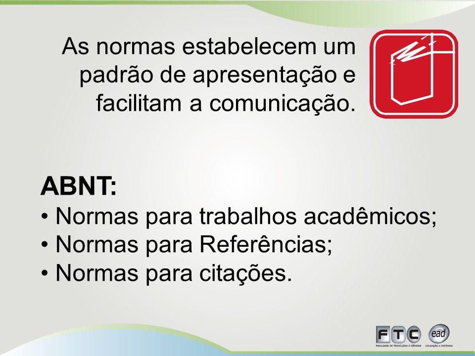 ABNT: Normas para trabalhos acadêmicos; Normas para Referências; Normas para citações.
