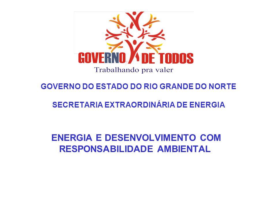 GOVERNO DO ESTADO DO RIO GRANDE DO NORTE SECRETARIA EXTRAORDINÁRIA DE ENERGIA ENERGIA E DESENVOLVIMENTO COM RESPONSABILIDADE AMBIENTAL