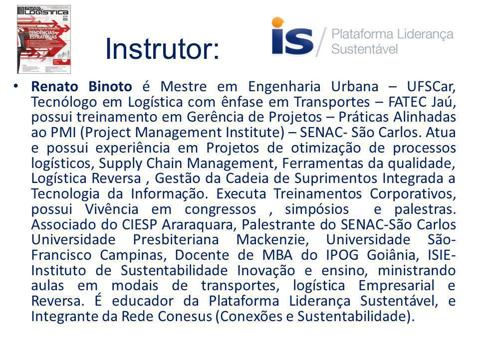 Instrutor: Renato Binoto é Mestre em Engenharia Urbana – UFSCar, Tecnólogo em Logística com ênfase em Transportes – FATEC Jaú, possui treinamento em Gerência de Projetos – Práticas Alinhadas ao PMI (Project Management Institute) – SENAC- São Carlos.
