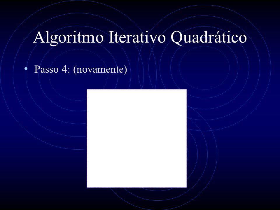 Algoritmo Iterativo Quadrático Passo 4: (novamente)