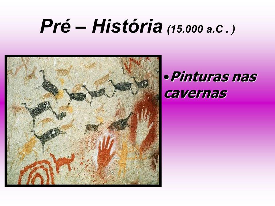 Pré – História (15.000 a.C. ) Pinturas nas cavernasPinturas nas cavernas