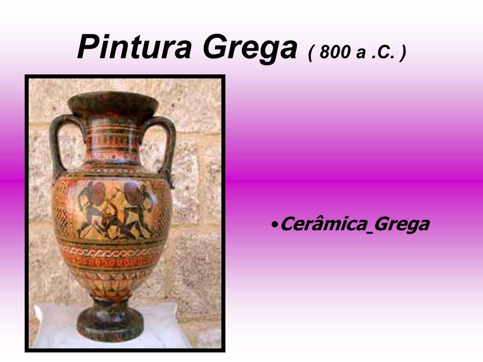 Pintura Grega ( 800 a.C. ) Cerâmica Grega