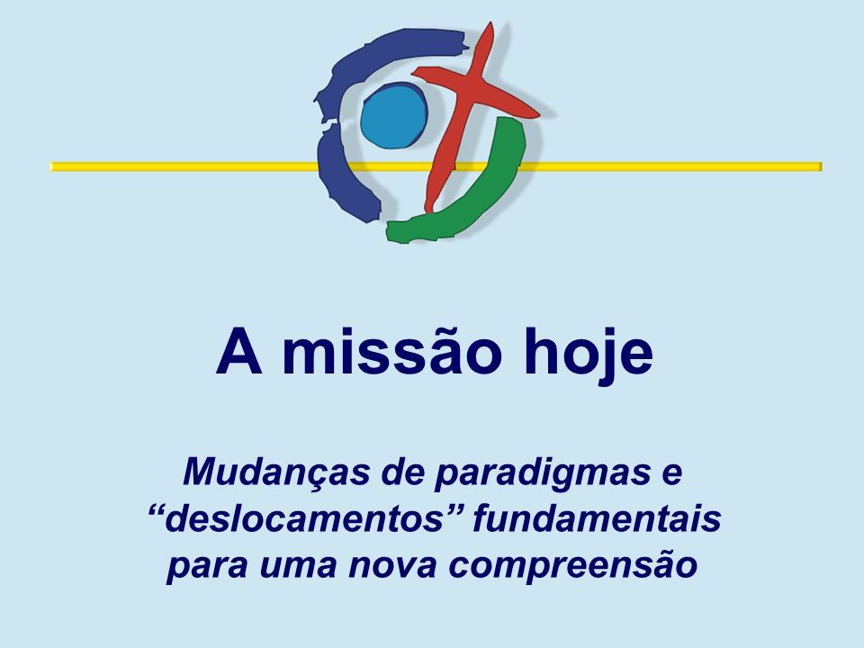 A missão hoje Mudanças de paradigmas e deslocamentos fundamentais para uma nova compreensão