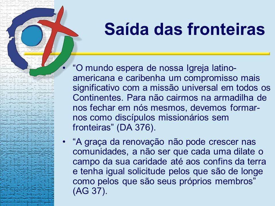 Saída das fronteiras O mundo espera de nossa Igreja latino- americana e caribenha um compromisso mais significativo com a missão universal em todos os