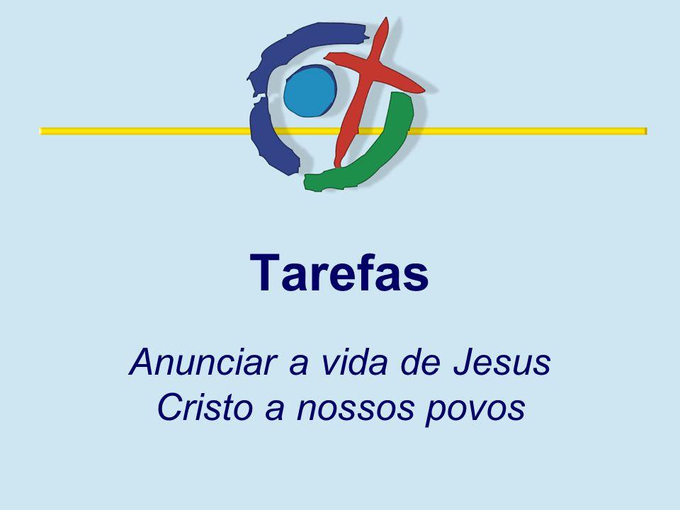 Tarefas Anunciar a vida de Jesus Cristo a nossos povos