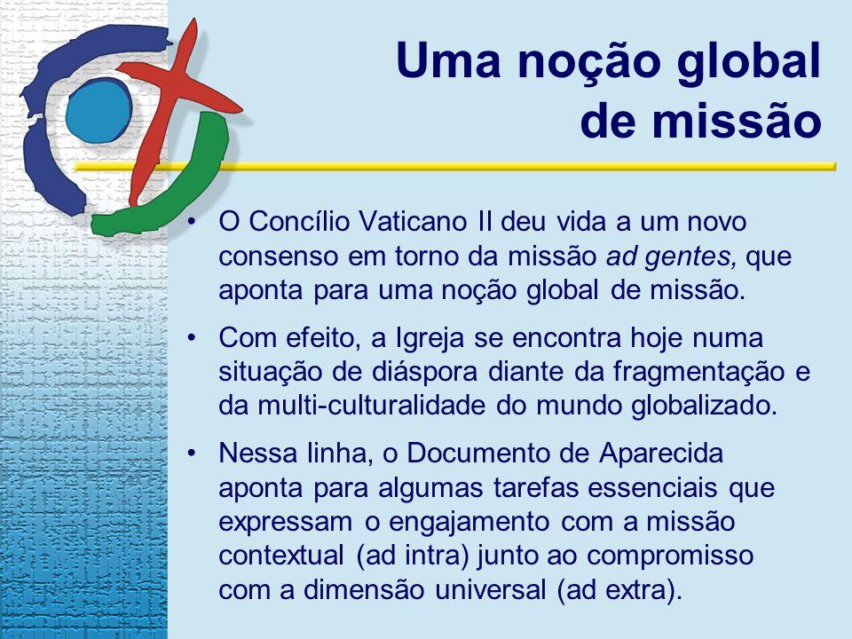 Uma noção global de missão O Concílio Vaticano II deu vida a um novo consenso em torno da missão ad gentes, que aponta para uma noção global de missão.
