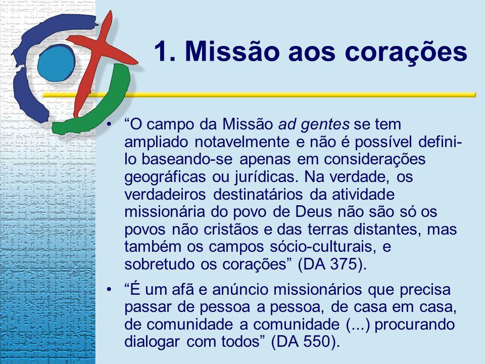1. Missão aos corações O campo da Missão ad gentes se tem ampliado notavelmente e não é possível defini- lo baseando-se apenas em considerações geográ