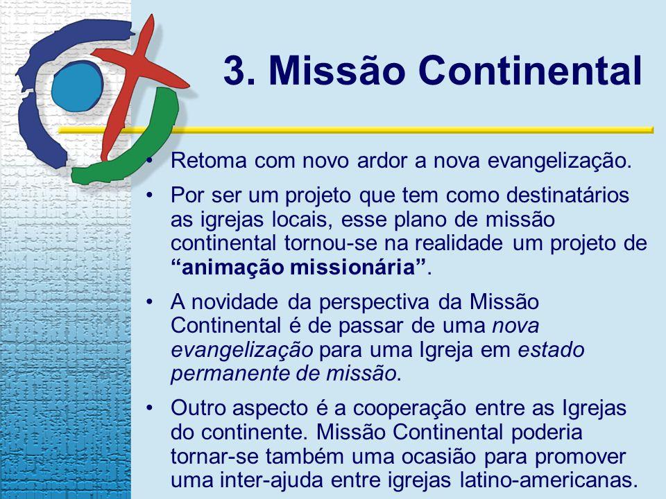 3. Missão Continental Retoma com novo ardor a nova evangelização. Por ser um projeto que tem como destinatários as igrejas locais, esse plano de missã