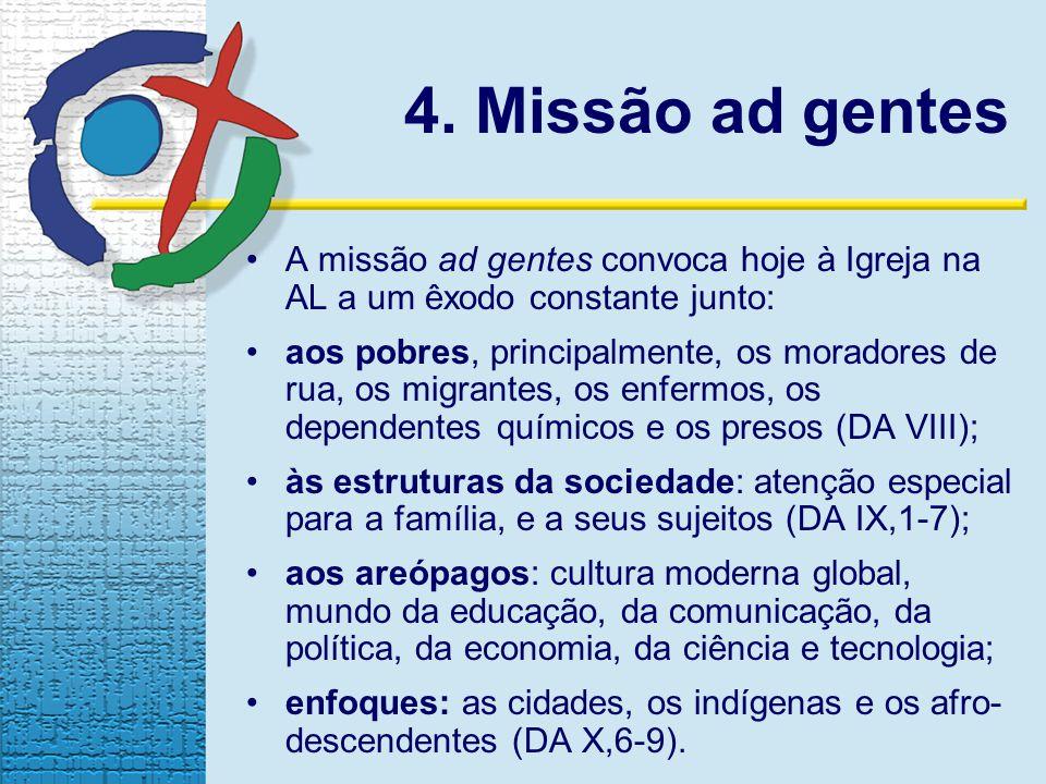 4. Missão ad gentes A missão ad gentes convoca hoje à Igreja na AL a um êxodo constante junto: aos pobres, principalmente, os moradores de rua, os mig