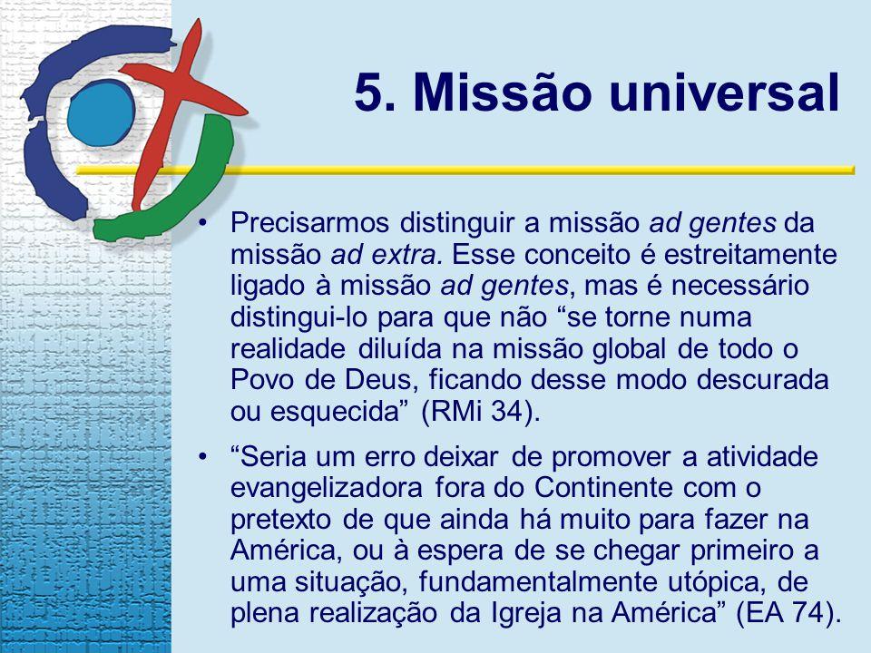 5. Missão universal Precisarmos distinguir a missão ad gentes da missão ad extra. Esse conceito é estreitamente ligado à missão ad gentes, mas é neces