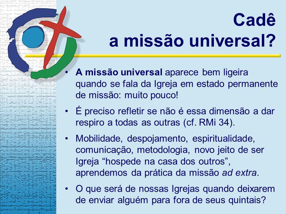 Cadê a missão universal? A missão universal aparece bem ligeira quando se fala da Igreja em estado permanente de missão: muito pouco! É preciso reflet
