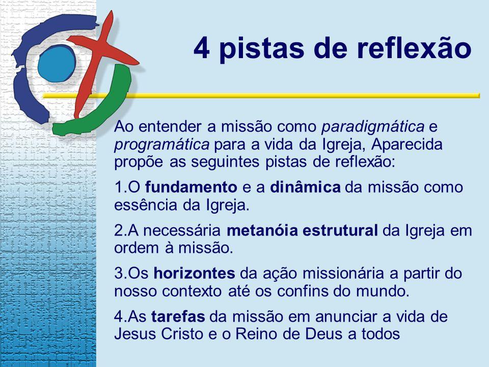 Ao entender a missão como paradigmática e programática para a vida da Igreja, Aparecida propõe as seguintes pistas de reflexão: 1.O fundamento e a dinâmica da missão como essência da Igreja.