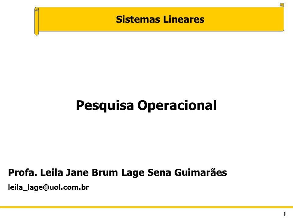 1 Sistemas Lineares Pesquisa Operacional Profa. Leila Jane Brum Lage Sena Guimarães leila_lage@uol.com.br
