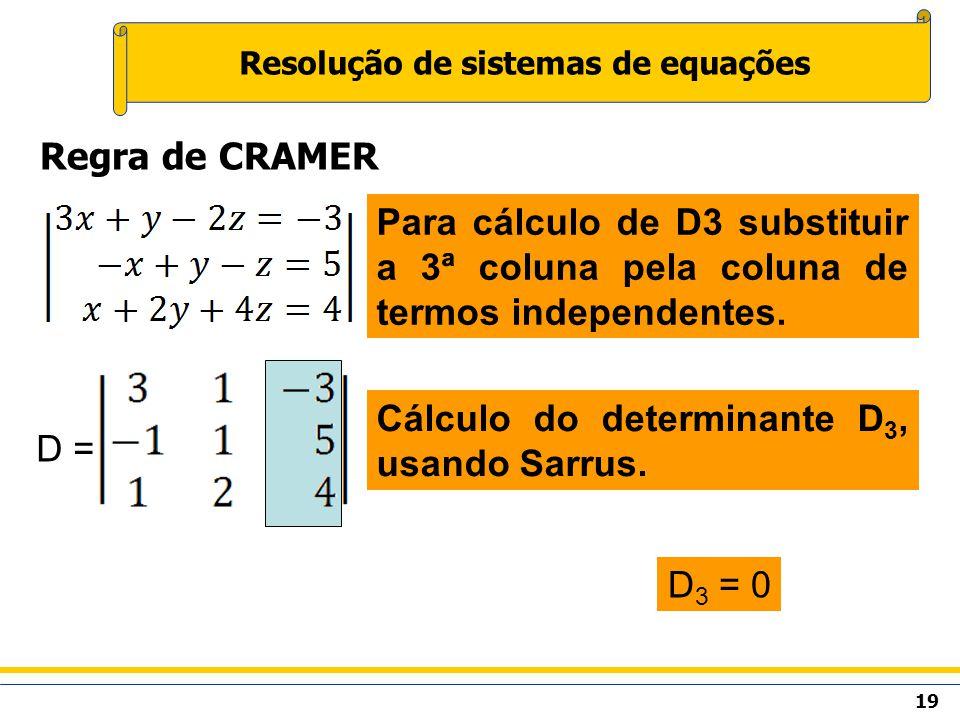 19 Resolução de sistemas de equações Regra de CRAMER Para cálculo de D3 substituir a 3ª coluna pela coluna de termos independentes. D = Cálculo do det