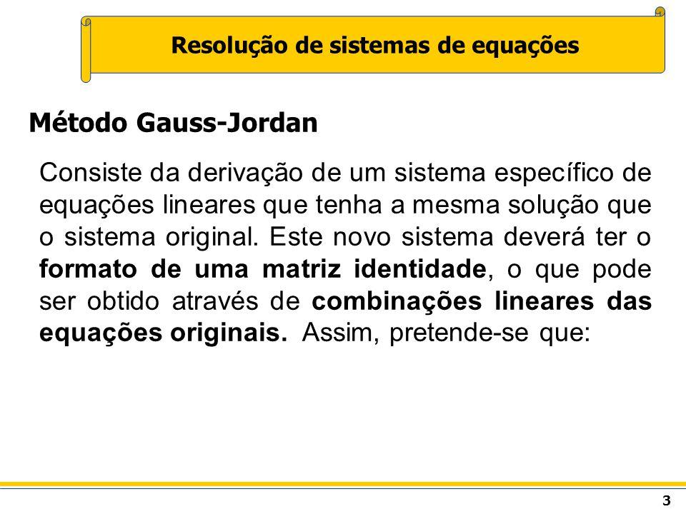 4 Resolução de sistemas de equações Método Gauss-Jordan
