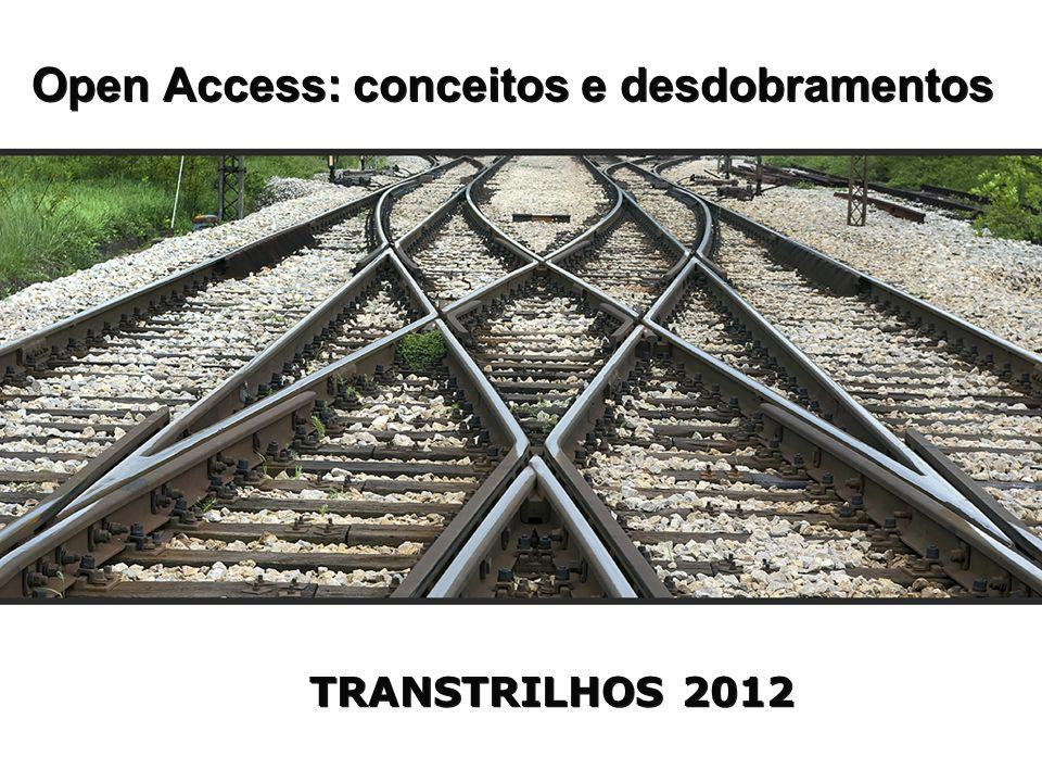 Open Access: conceitos e desdobramentos TRANSTRILHOS 2012
