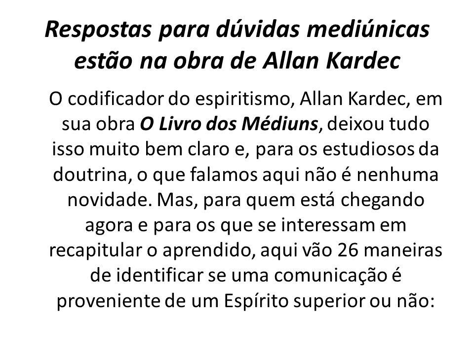 Respostas para dúvidas mediúnicas estão na obra de Allan Kardec O codificador do espiritismo, Allan Kardec, em sua obra O Livro dos Médiuns, deixou tu