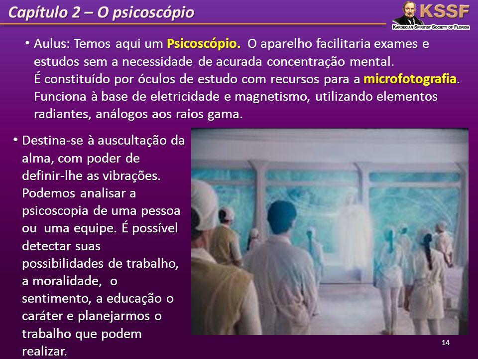 Capítulo 2 – O psicoscópio Aulus: Temos aqui um Psicoscópio. O aparelho facilitaria exames e estudos sem a necessidade de acurada concentração mental.
