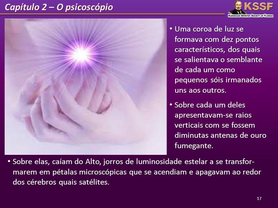 Capítulo 2 – O psicoscópio Uma coroa de luz se formava com dez pontos característicos, dos quais se salientava o semblante de cada um como pequenos só